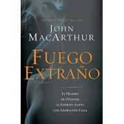 Fuego Extrano: El Peligro de Ofender Al Espiritu Santo Con Adoracion Falsa, Paperback/John F. MacArthur