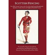 Scottish Fencing: Five 18th Century Texts on the Use of the Small-Sword, Broadsword, Spadroon, Cavalry Sword, and Highland Battlefield T, Hardcover/Ben Miller