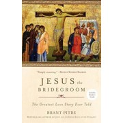Jesus the Bridegroom: The Greatest Love Story Ever Told, Paperback/Brant Pitre