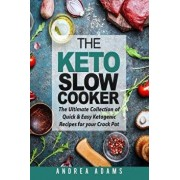 The Keto Slow Cooker: The Ultimate Collection of Quick and Easy Low Carb Ketogenic Diet Recipes for Your Crock Pot with a Helpful Guide to t, Paperback/Andrea Adams
