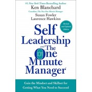Self Leadership and the One Minute Manager: Gain the Mindset and Skillset for Getting What You Need to Succeed, Hardcover