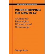 Workshopping the New Play: A Guide for Playwrights, Directors, and Dramaturgs, Paperback