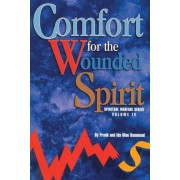 Comfort for the Wounded Spirit: Discover How Your Spirit Can Be Wounded, and What You Can Do about It, Paperback