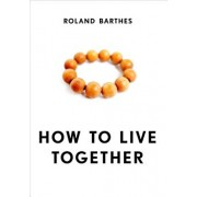 How to Live Together: Novelistic Simulations of Some Everyday Spaces, Paperback/Roland Barthes