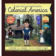 If You Were Me and Lived in... Colonial America: An Introduction to Civilizations Throughout Time, Hardcover/Carole P. Roman