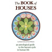 The Book of Houses: An Astrological Guide to the Harvest Cycle in Human Life, Paperback/Robert Cole