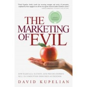 The Marketing of Evil: How Radicals, Elitists, and Pseudo-Experts Sell Us Corruption Disguised as Freedom, Paperback