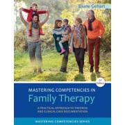 Mastering Competencies in Family Therapy: A Practical Approach to Theory and Clinical Case Documentation, Paperback (3rd Ed.)