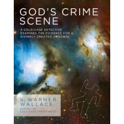 God's Crime Scene: A Cold-Case Detective Examines the Evidence for a Divinely Created Universe, Paperback