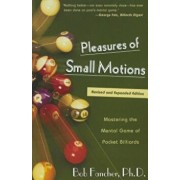 Pleasures of Small Motions: Mastering the Mental Game of Pocket Billiards, Paperback/Fancher