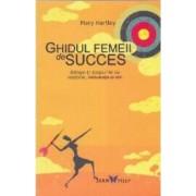 Ghidul femeii de succes - Mary Hartley