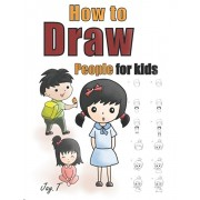 How To Draw People For Kids: Step By Step Drawing Guide For Children Easy To Learn Draw Human, Paperback/Jay T
