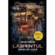 Labirintul Vol. 4 Ordin sa ucida - James Dashner
