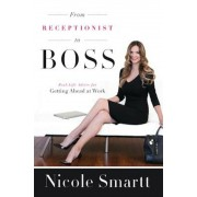 From Receptionist to Boss: Real-Life Advice for Getting Ahead at Work, Paperback