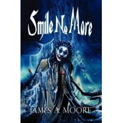 Smile No More, Paperback/James A. Moore