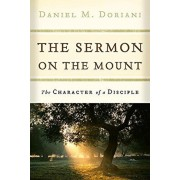 The Sermon on the Mount: The Character of a Disciple, Paperback/Daniel M. Doriani