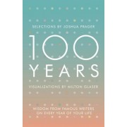 100 Years: Wisdom from Famous Writers on Every Year of Your Life, Hardcover