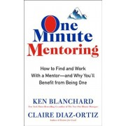 One Minute Mentoring: How to Find and Work with a Mentor--And Why You'll Benefit from Being One, Hardcover/Ken Blanchard