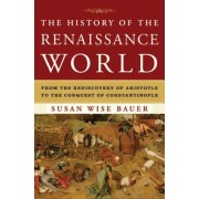 The History of the Renaissance World: From the Rediscovery of Aristotle to the Conquest of Constantinople, Hardcover