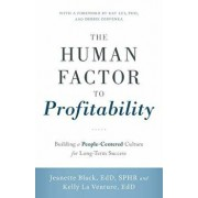 The Human Factor to Profitability: Building a People-Centered Culture for Long-Term Success, Paperback/Jeanette Black Edd Sphr