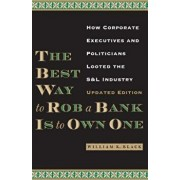 The Best Way to Rob a Bank Is to Own One: How Corporate Executives and Politicians Looted the S&L Industry, Paperback/William K. Black