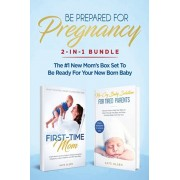 Be Prepared for Pregnancy: 2-in-1 Bundle: First-Time Mom: What to Expect When You're Expecting + No-Cry Baby Sleep Solution - The #1 New Mom's Bo, Paperback/Olsen Kate