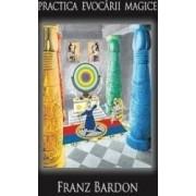 Practica evocarii magice - Franz Bardon