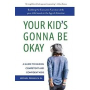 Your Kid's Gonna Be Okay: Building the Executive Function Skills Your Child Needs in the Age of Attention, Paperback/Michael Delman