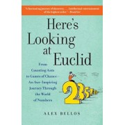 Here's Looking at Euclid: From Counting Ants to Games of Chance - An Awe-Inspiring Journey Through the World of Numbers, Paperback