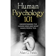 Human Psychology 101: Understanding the Human Mind and What Makes People Tick, Paperback