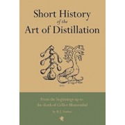 Short History of the Art of Distillation, Hardcover/R. J. Forbes