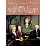 Works for Piano Four Hands and Two Pianos, Paperback/Wolfgang Amadeus Mozart