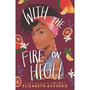 With the Fire on High, Hardcover/Elizabeth Acevedo