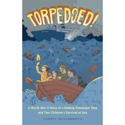 Torpedoed!: A World War II Story of a Sinking Passenger Ship and Two Children's Survival at Sea, Hardcover