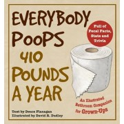 Everybody Poops 410 Pounds a Year: An Illustrated Bathroom Companion for Grown-Ups, Paperback