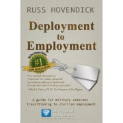 Deployment to Employment: A Guide for Military Veterans Transitioning to Civilian Employment, Paperback