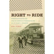 Right to Ride: Streetcar Boycotts and African American Citizenship in the Era of Plessy v. Ferguson, Paperback/Blair L. M. Kelley