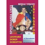 Spovedania unui invingator. Leonard Dorin Doroftei/Mihai Visoiu