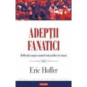 Adeptii fanatici - Eric Hoffer