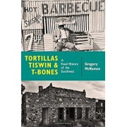 Tortillas, Tiswin, and T-Bones: A Food History of the Southwest, Paperback/Gregory McNamee