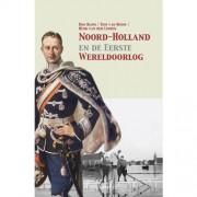 Noord-Holland en de Eerste Wereldoorlog - Ron Blom, Tom van Hooff en Henk van der Linden