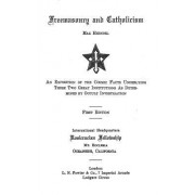 Freemasonry and Catholicism: An Exposition of the Cosmic Facts Underlying These Two Great Institutions as Determined by Occult Investigation
