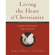 Living the Heart of Christianity: A Companion Workbook to the Heart of Christianity-A Guide to Putting Your Faith Into Action, Paperback/Marcus J. Borg