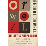 All Art Is Propaganda: Critical Essays, Paperback/George Orwell