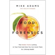 Food Forensics: The Hidden Toxins Lurking in Your Food and How You Can Avoid Them for Lifelong Health, Paperback