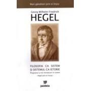 Filosofia ca sistem si sistemul ca istorie. Programul si trei introduceri in sistem - Hegel prin el insusi