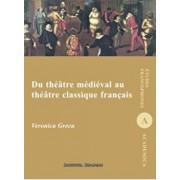 Du theatre medieval au theatre clasique francais/Veronica Grecu