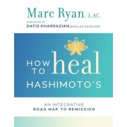 How to Heal Hashimoto's: An Integrative Road Map to Remission, Paperback