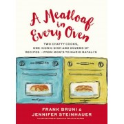 A Meatloaf in Every Oven: Two Chatty Cooks, One Iconic Dish and Dozens of Recipes - From Mom's to Mario Batali's, Hardcover