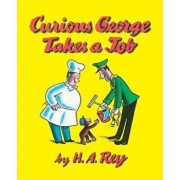 Curious George Takes a Job, Hardcover/H. A. Rey